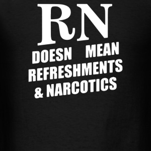 RN Doesn't Mean Refreshments and Narcotics - Men's T-Shirt