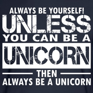 Always Be Yourself Unless You Can Be A Unicorn Th T-Shirts - Men's Long Sleeve T-Shirt