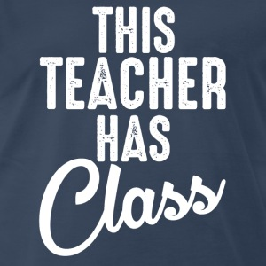 This Teacher Has Class Long Sleeve Shirts - Men's Premium T-Shirt