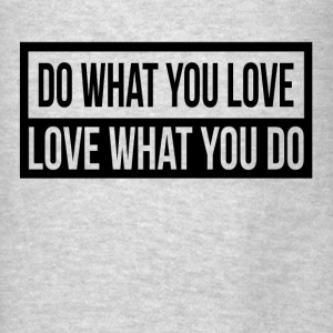 DO WHAT YOU LOVE, LOVE WHAT YOU DO Hoodies - Men's T-Shirt