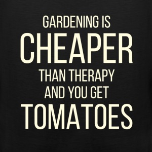 Gardening - Gardening is cheaper than therapy and  - Men's Premium Tank
