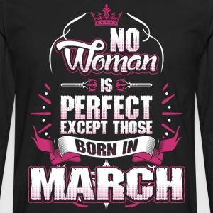 No Woman Is Perfect Born In March T-Shirts - Men's Premium Long Sleeve T-Shirt