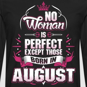 No Woman Is Perfect Born In August T-Shirts - Men's Premium Long Sleeve T-Shirt