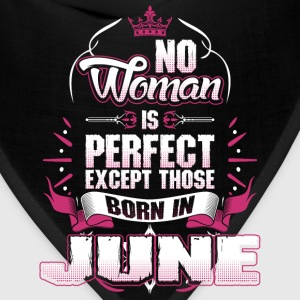 No Woman Is Perfect Born In June T-Shirts - Bandana