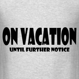 ON VACATION Hoodies - Men's T-Shirt
