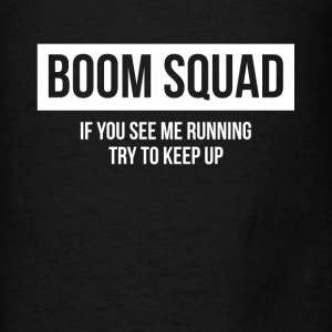 BOOM SQUAD IF YOU SEE ME RUNNING TRY TO KEEP UP Hoodies - Men's T-Shirt