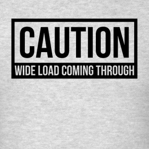 CAUTION WIDE LOAD COMING THROUGH Sportswear - Men's T-Shirt