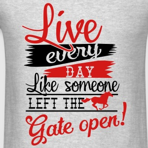 Live every day.... Gate open Tanks - Men's T-Shirt