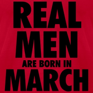 Real men are born in March Long Sleeve Shirts - Men's T-Shirt by American Apparel