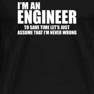 Engineers Are Never Wrong - Men's Premium T-Shirt