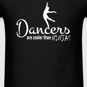 Dancers Are Cooler Than Ninjas - Men's T-Shirt