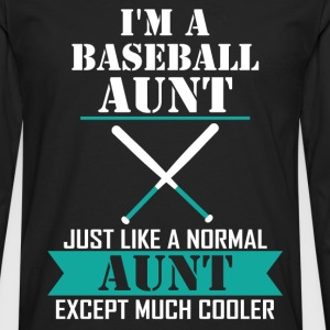 I'M A Baseball Aunt Just Like A Normal Aunt Excep T-Shirts - Men's Premium Long Sleeve T-Shirt