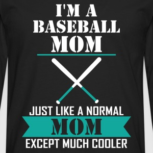 I'M A Baseball Mom Just Like A Normal Mom Except  T-Shirts - Men's Premium Long Sleeve T-Shirt