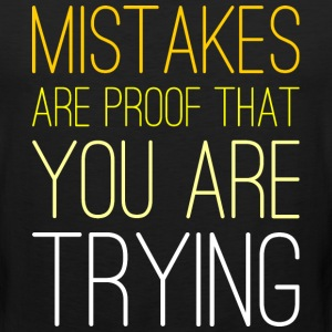 Mistakes Are Proof That You Are Trying T-Shirts - Men's Premium Tank