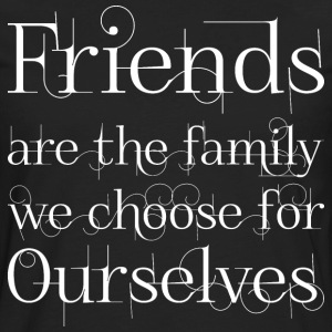 Friends Are The Family We Choose For Ourselves T-Shirts - Men's Premium Long Sleeve T-Shirt