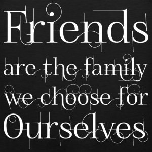 Friends Are The Family We Choose For Ourselves T-Shirts - Men's Premium Tank