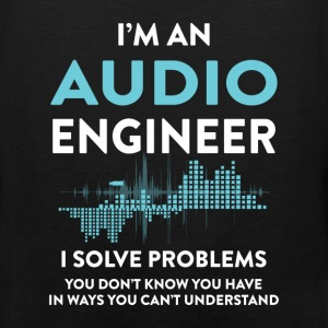 Audio Engineer - I'm an Audio Engineer I solve pro - Men's Premium Tank