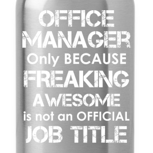 Office manager - Office manager - Only because fre - Water Bottle