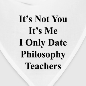 its_not_you_its_me_i_only_date_philosoph T-Shirts - Bandana