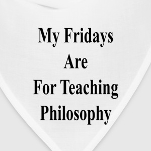 my_fridays_are_for_teaching_philosophy_ T-Shirts - Bandana