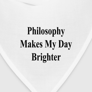 philosophy_makes_my_day_brighter_ T-Shirts - Bandana