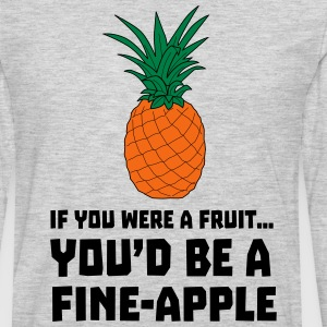 If you were a fruit you'd be a fine-apple T-Shirts - Men's Premium Long Sleeve T-Shirt