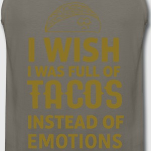 Wish I was full of tacos instead of emotions T-Shirts - Men's Premium Tank