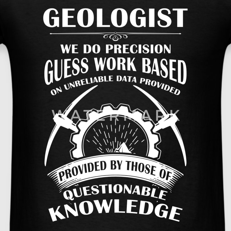 Geologist - Geologist - We do precision guess work - Men's T-Shirt
