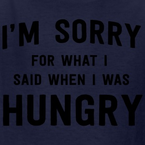 I'm sorry for what I said when I was hungry T-Shirts - Kids' T-Shirt
