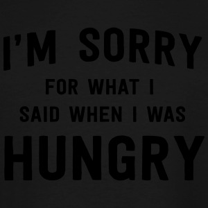 I'm sorry for what I said when I was hungry T-Shirts - Men's Tall T-Shirt