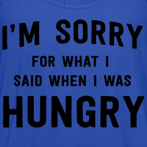 I'm sorry for what I said when I was hungry T-Shirts - Women's Flowy Tank Top by Bella