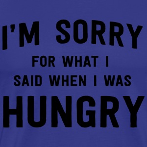 I'm sorry for what I said when I was hungry T-Shirts - Men's Premium T-Shirt