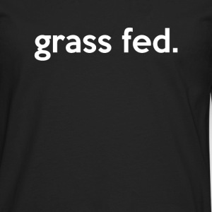 Grass Fed - Men's Premium Long Sleeve T-Shirt