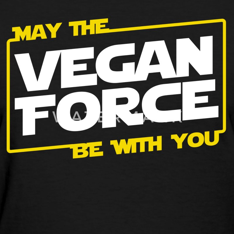 May the Vegan Force be with you - Women's T-Shirt