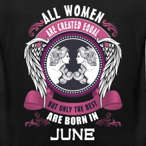 All Women are created equal but only the best are T-Shirts - Men's Premium Tank