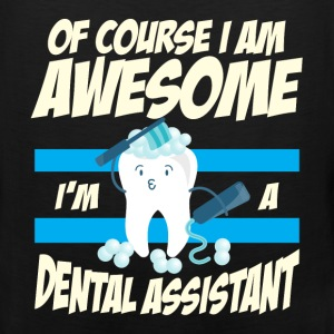 Dental Assistant - Of course I am awesome I'm a de - Men's Premium Tank