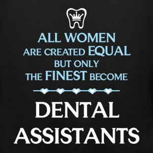 Dental Assistants - All women are created equal bu - Men's Premium Tank