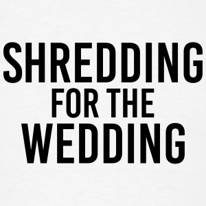 Shredding for the Wedding Long Sleeve Shirts - Men's T-Shirt
