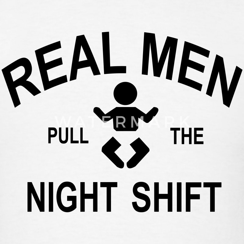 Real  Men Pull The Night Shift T-Shirts - Men's T-Shirt