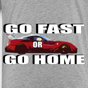 Go Fast or Go Home - Toddler Premium T-Shirt