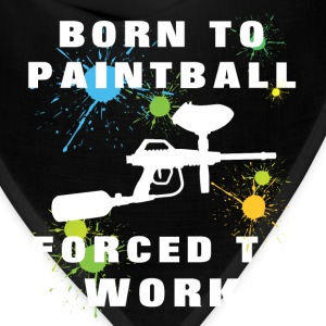 Paintball - Born to paintball Forced to work - Bandana