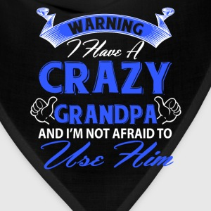 Warning I have a crazy grandpa and I'm not afraid T-Shirts - Bandana