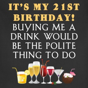 21st Birthday - It's my 21st birthday. Buying me a - Adjustable Apron