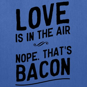 Love is in the air. Nope, that's bacon T-Shirts - Tote Bag
