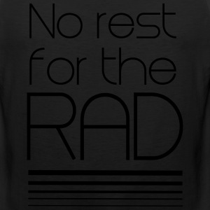 No rest for the rad T-Shirts - Men's Premium Tank