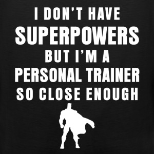 Personal Trainer - I don't have superpowers but I' - Men's Premium Tank