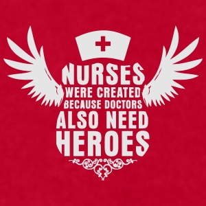 Nurses Were Created Because Doctors Need Heroes  - Men's T-Shirt by American Apparel