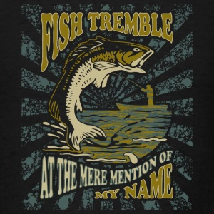 Fish Tremble - Funny Fishing Gifts Sweatshirts - Men's T-Shirt