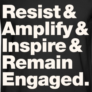 Resist & Amplify & Inspire & Remain Engaged 2 - Men's Long Sleeve T-Shirt