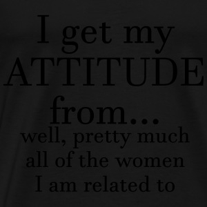 I get my attitude from.. well, pretty much  Long Sleeve Shirts - Men's Premium T-Shirt